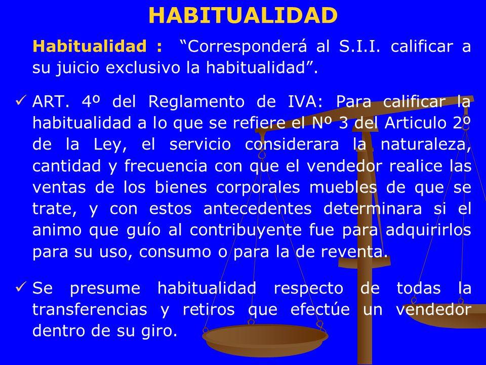 HABITUALIDAD Habitualidad : Corresponderá al S.I.I. calificar a su juicio exclusivo la habitualidad .