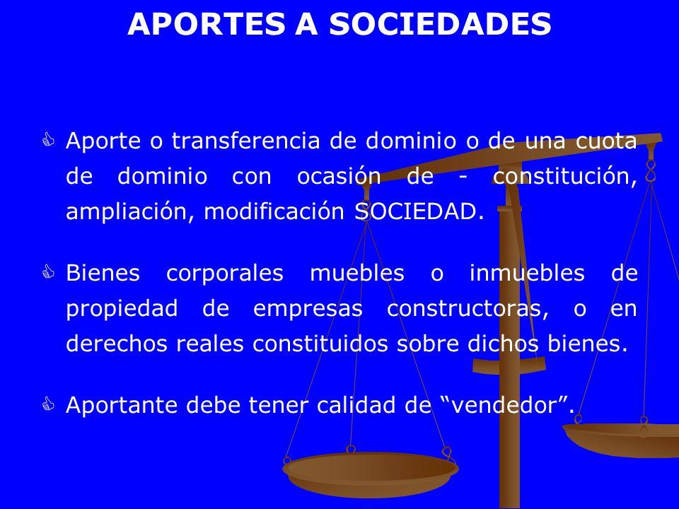 APORTES A SOCIEDADES Aporte o transferencia de dominio o de una cuota de dominio con ocasión de - constitución, ampliación, modificación SOCIEDAD.