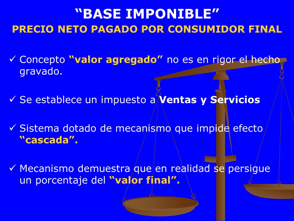 BASE IMPONIBLE PRECIO NETO PAGADO POR CONSUMIDOR FINAL