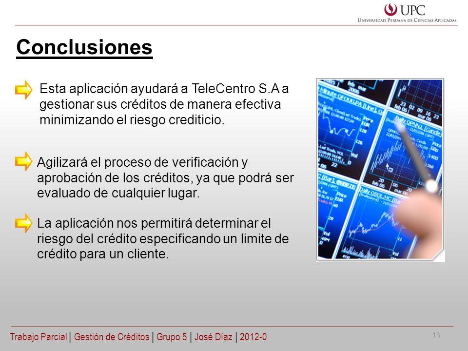 Conclusiones Esta aplicación ayudará a TeleCentro S.A a gestionar sus créditos de manera efectiva minimizando el riesgo crediticio.