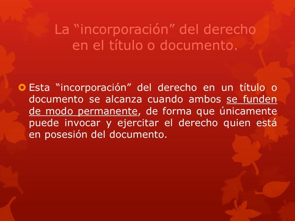 La incorporación del derecho en el título o documento.