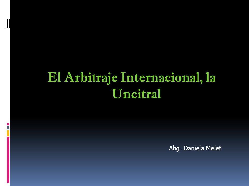 El Arbitraje Internacional, la Uncitral