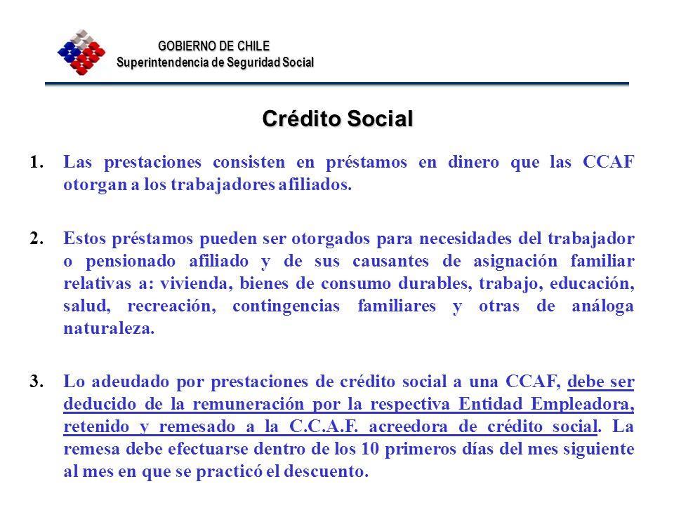 Crédito Social Las prestaciones consisten en préstamos en dinero que las CCAF otorgan a los trabajadores afiliados.