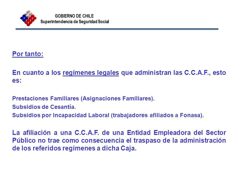 Por tanto: En cuanto a los regímenes legales que administran las C.C.A.F., esto es: Prestaciones Familiares (Asignaciones Familiares).