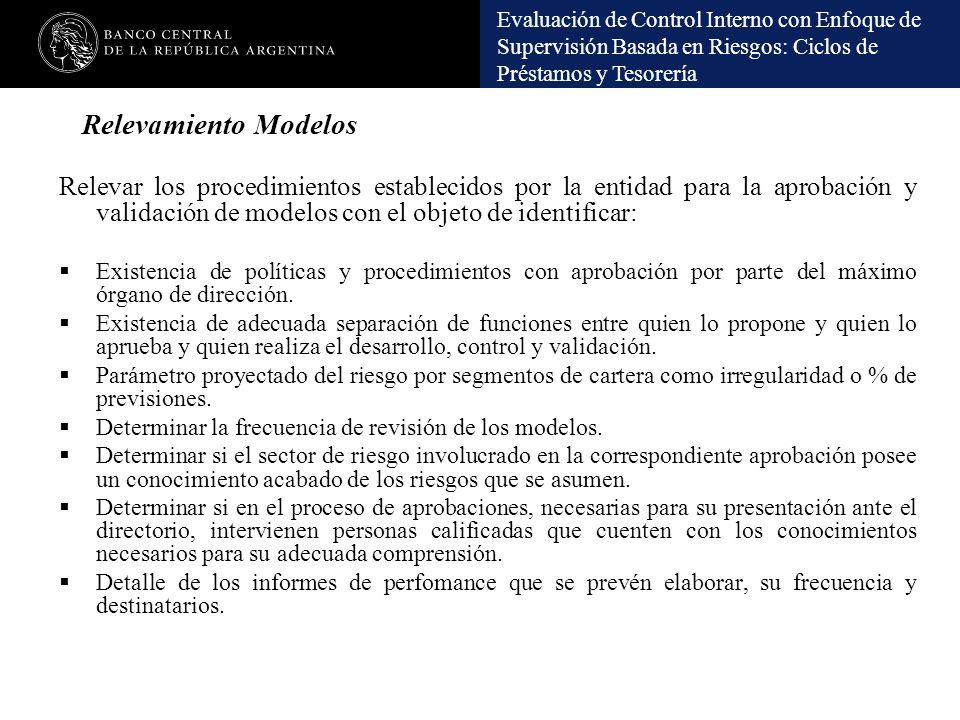 Relevamiento Modelos Relevar los procedimientos establecidos por la entidad para la aprobación y validación de modelos con el objeto de identificar: