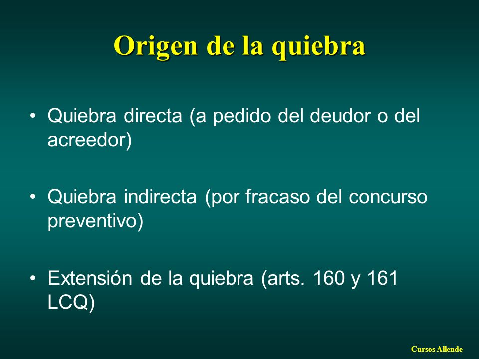 Origen de la quiebra Quiebra directa (a pedido del deudor o del acreedor) Quiebra indirecta (por fracaso del concurso preventivo)