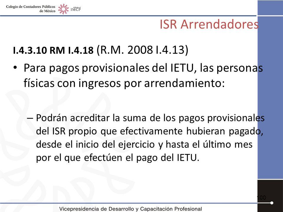 ISR Arrendadores I.4.3.10 RM I.4.18 (R.M. 2008 I.4.13) Para pagos provisionales del IETU, las personas físicas con ingresos por arrendamiento: