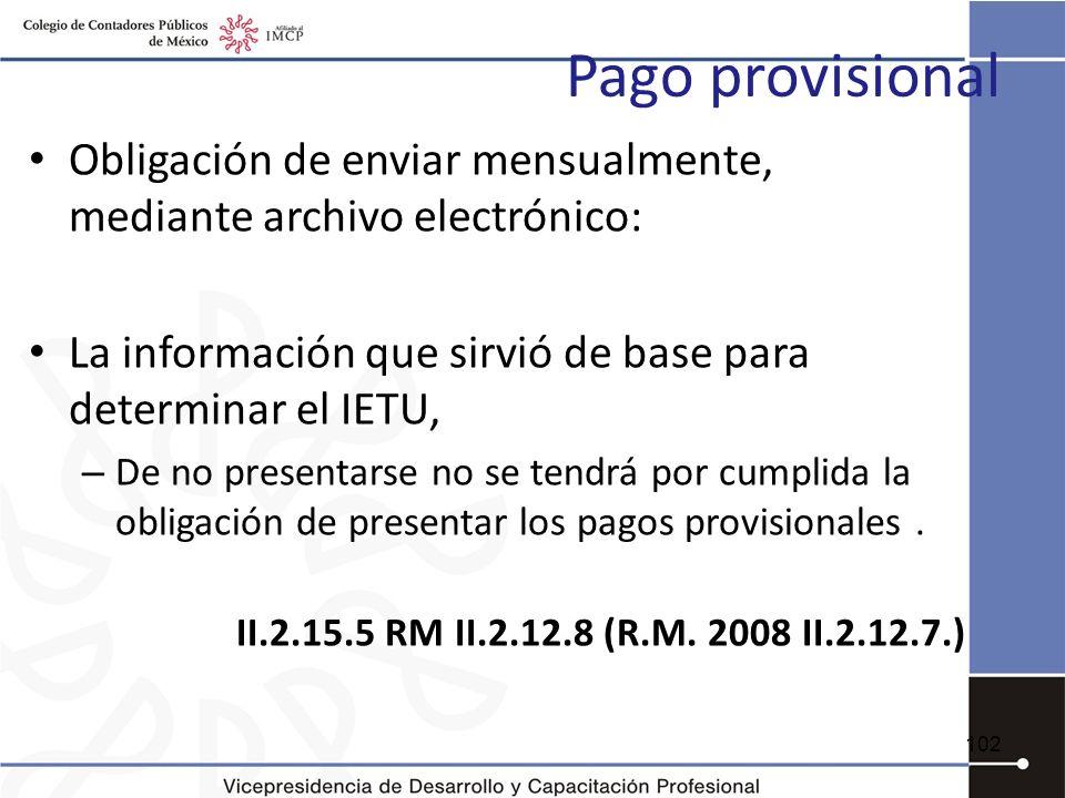 Pago provisional Obligación de enviar mensualmente, mediante archivo electrónico: La información que sirvió de base para determinar el IETU,