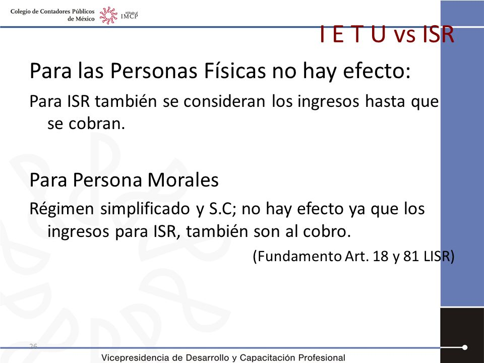 I E T U vs ISR Para las Personas Físicas no hay efecto: