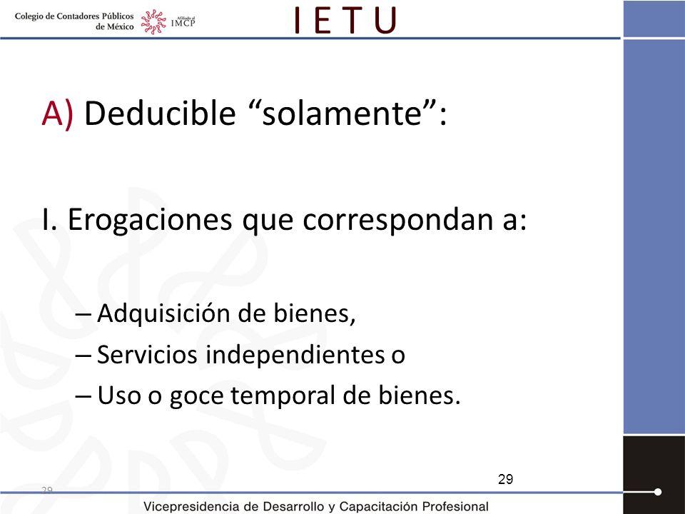 I E T U A) Deducible solamente : Erogaciones que correspondan a: