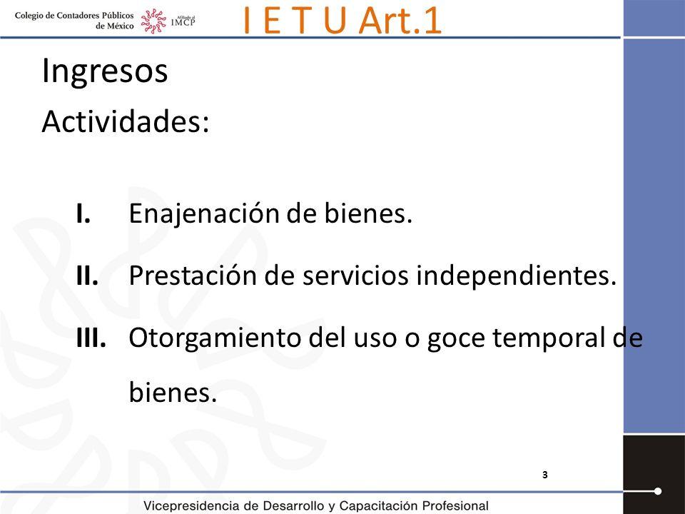 I E T U Art.1 Ingresos Actividades: I. Enajenación de bienes.