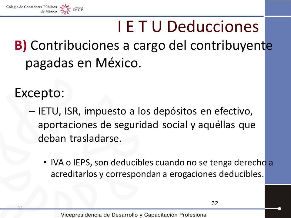 I E T U Deducciones B) Contribuciones a cargo del contribuyente pagadas en México. Excepto: