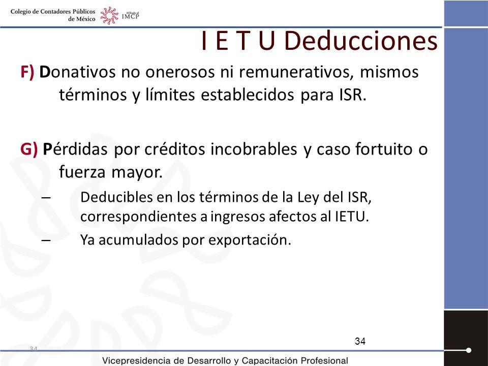 I E T U Deducciones F) Donativos no onerosos ni remunerativos, mismos términos y límites establecidos para ISR.