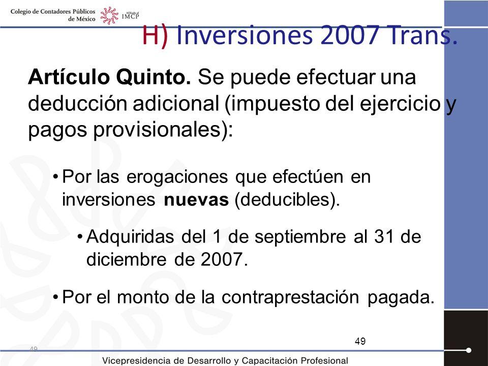 H) Inversiones 2007 Trans. Artículo Quinto. Se puede efectuar una deducción adicional (impuesto del ejercicio y pagos provisionales):