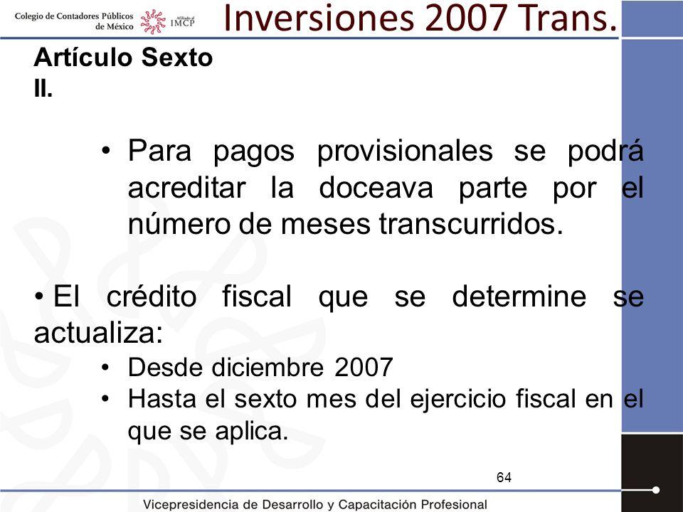 Inversiones 2007 Trans. Artículo Sexto. II. Para pagos provisionales se podrá acreditar la doceava parte por el número de meses transcurridos.