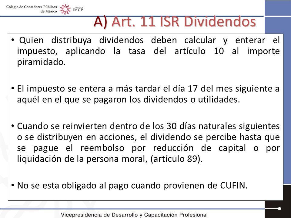 A) Art. 11 ISR Dividendos Quien distribuya dividendos deben calcular y enterar el impuesto, aplicando la tasa del artículo 10 al importe piramidado.