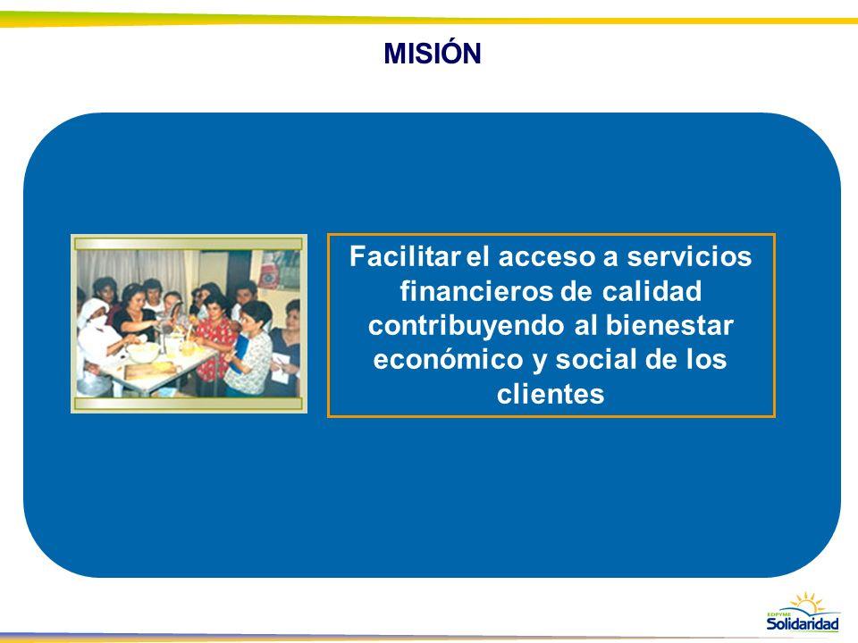 MISIÓN Facilitar el acceso a servicios financieros de calidad contribuyendo al bienestar económico y social de los clientes.