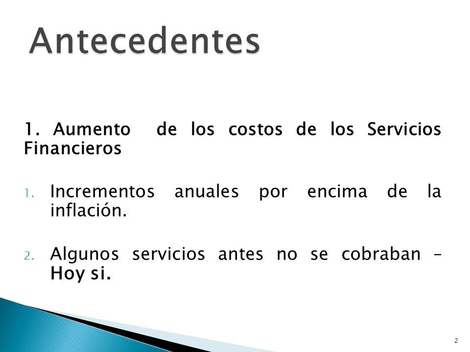 Antecedentes 1. Aumento de los costos de los Servicios Financieros