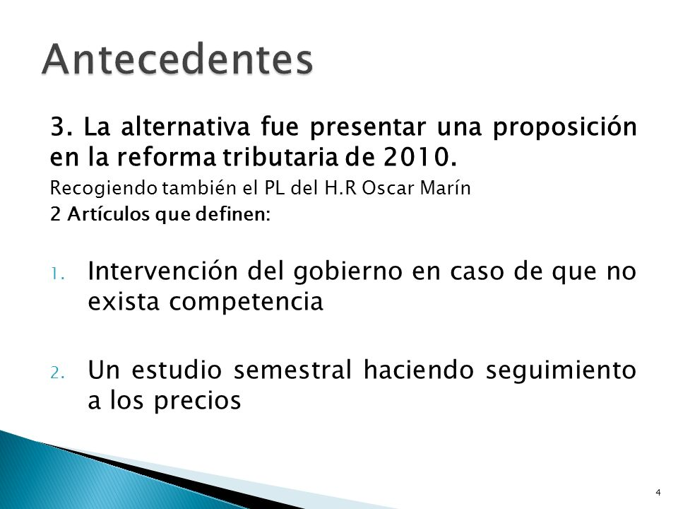 Antecedentes 3. La alternativa fue presentar una proposición en la reforma tributaria de 2010. Recogiendo también el PL del H.R Oscar Marín.