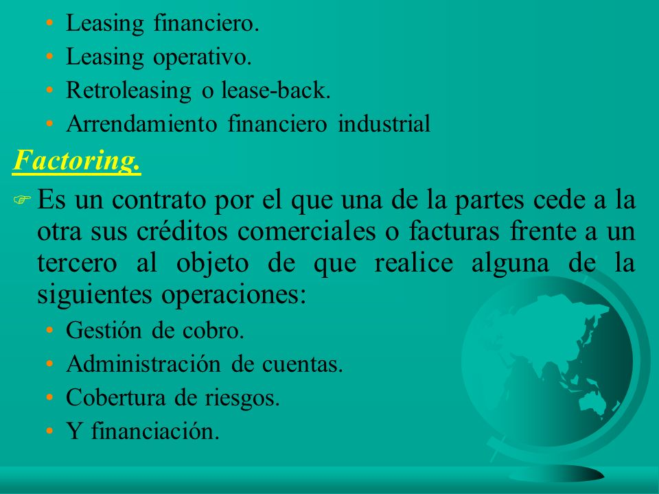 Leasing financiero. Leasing operativo. Retroleasing o lease-back. Arrendamiento financiero industrial.