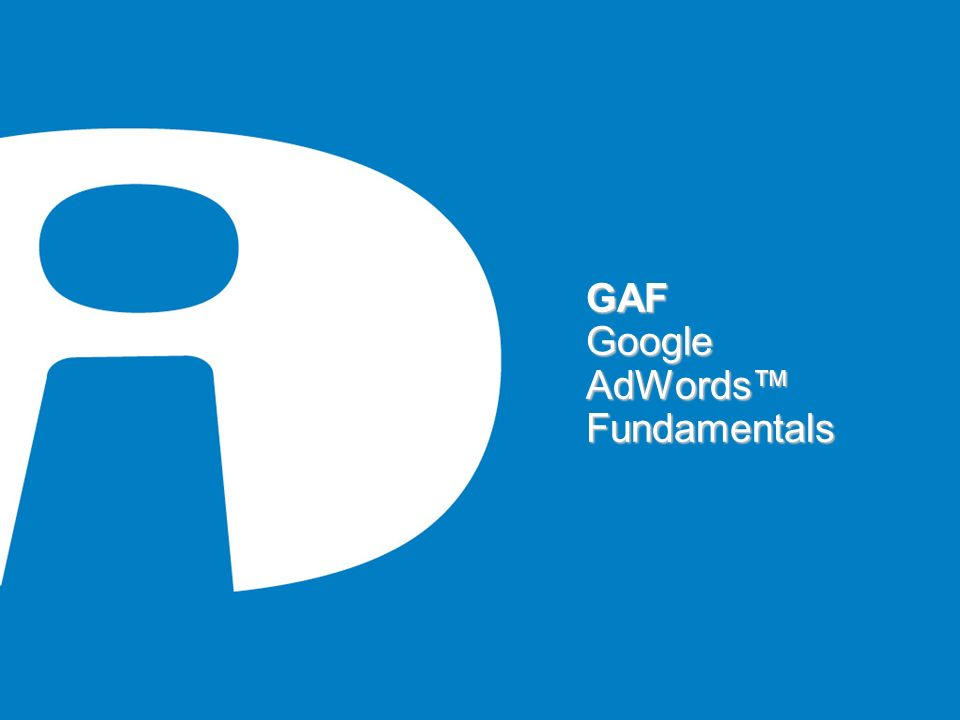 GAF Google AdWords™ Fundamentals