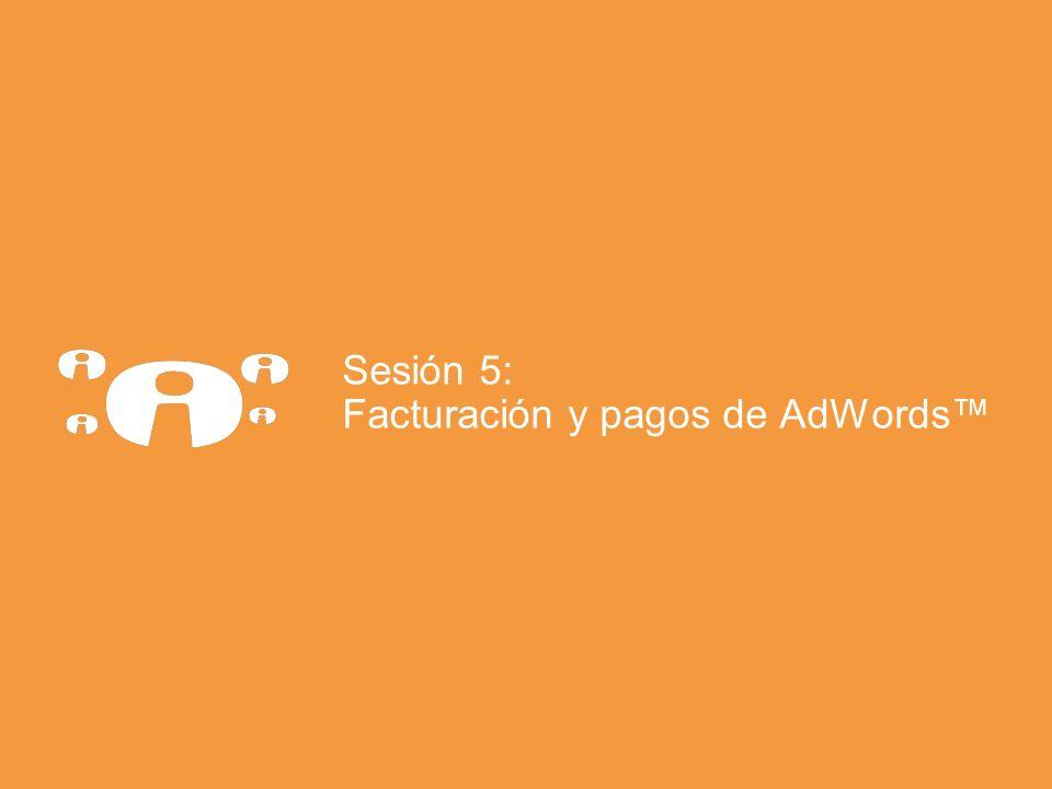 Sesión 5: Facturación y pagos de AdWords™