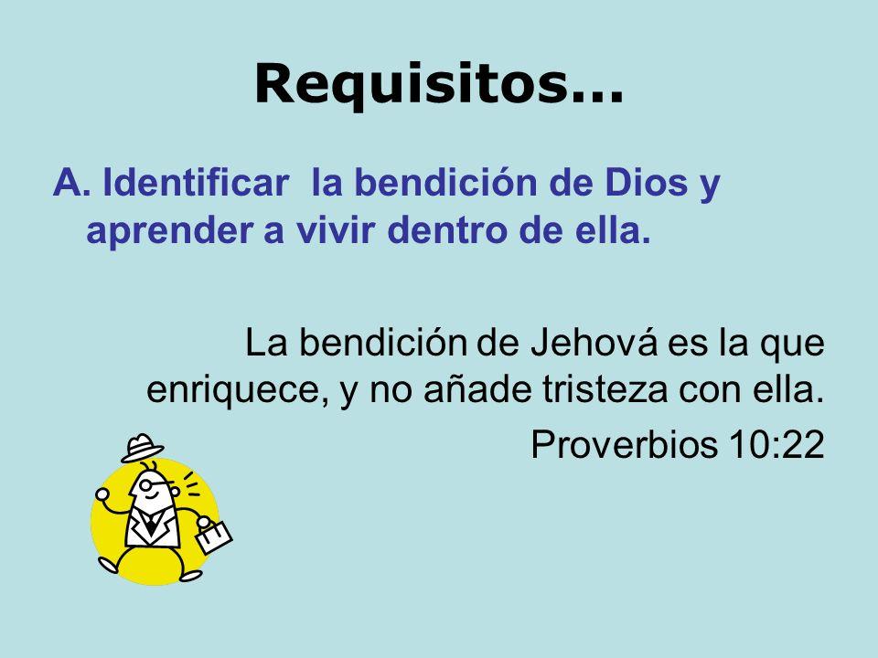 Requisitos... A. Identificar la bendición de Dios y aprender a vivir dentro de ella.