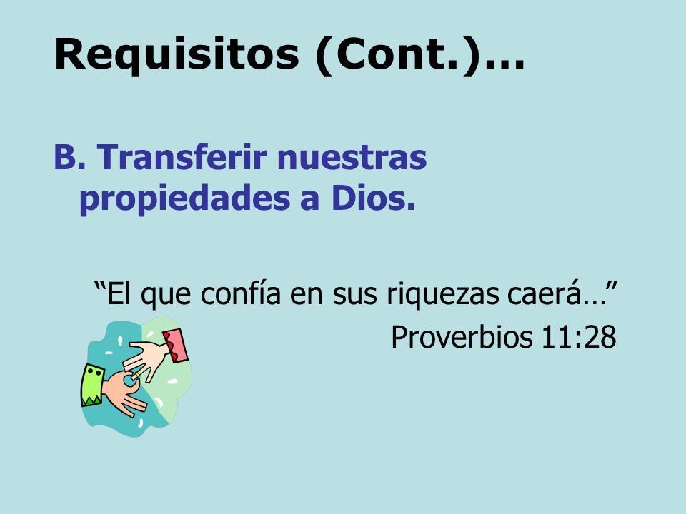 Requisitos (Cont.)… B. Transferir nuestras propiedades a Dios.