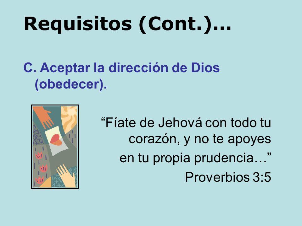 Requisitos (Cont.)… C. Aceptar la dirección de Dios (obedecer).