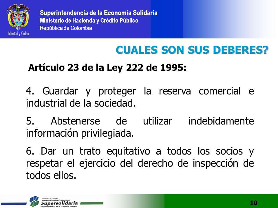 CUALES SON SUS DEBERES Artículo 23 de la Ley 222 de 1995: 4. Guardar y proteger la reserva comercial e industrial de la sociedad.