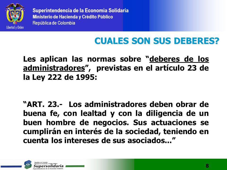 CUALES SON SUS DEBERES Les aplican las normas sobre deberes de los administradores , previstas en el artículo 23 de la Ley 222 de 1995: