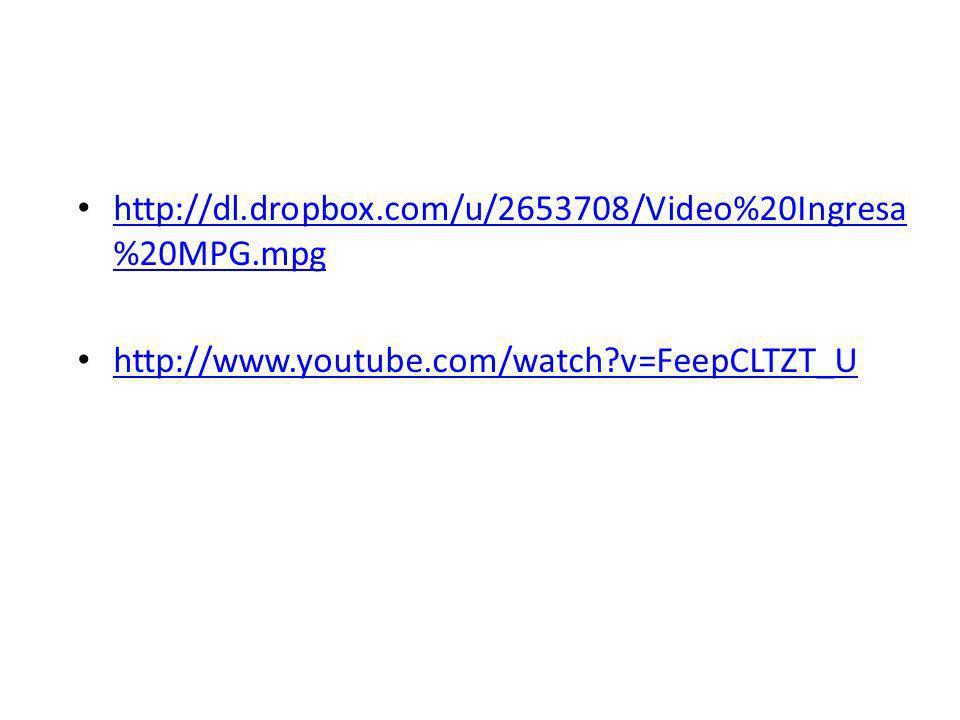 http://dl.dropbox.com/u/2653708/Video%20Ingresa%20MPG.mpg http://www.youtube.com/watch v=FeepCLTZT_U.