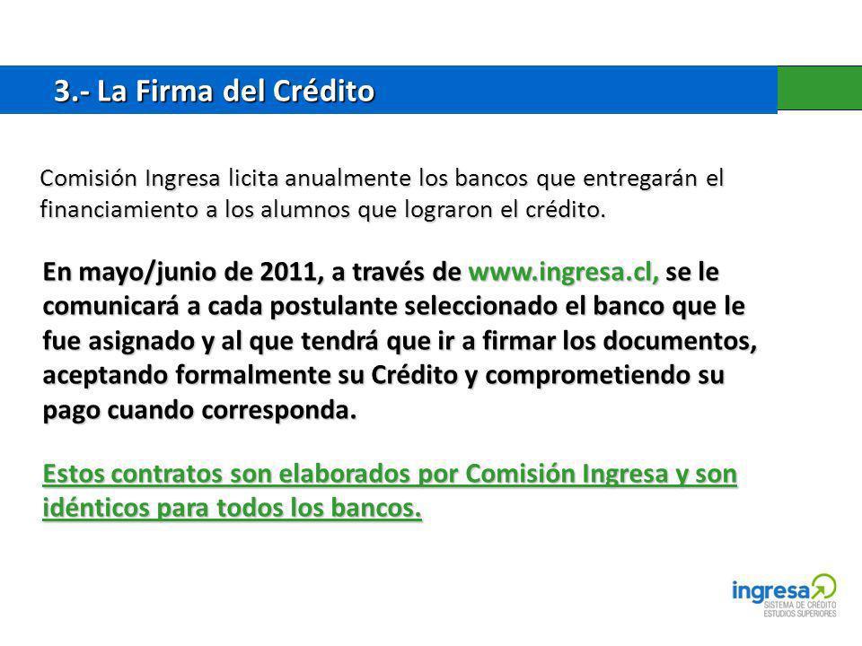 3.- La Firma del Crédito Comisión Ingresa licita anualmente los bancos que entregarán el financiamiento a los alumnos que lograron el crédito.