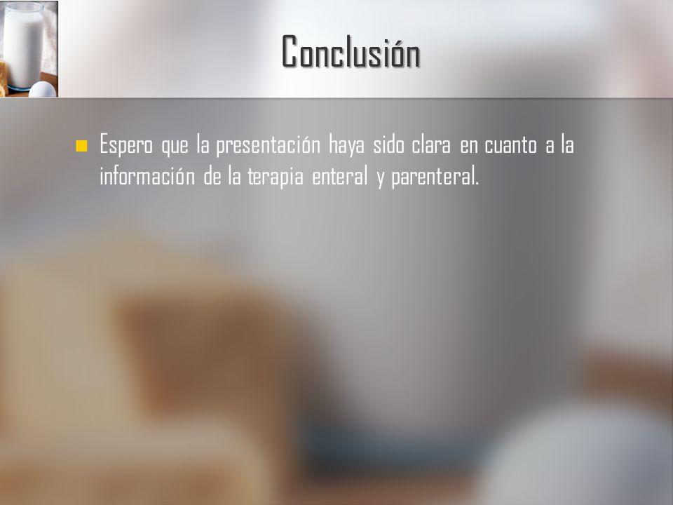 Conclusión Espero que la presentación haya sido clara en cuanto a la información de la terapia enteral y parenteral.