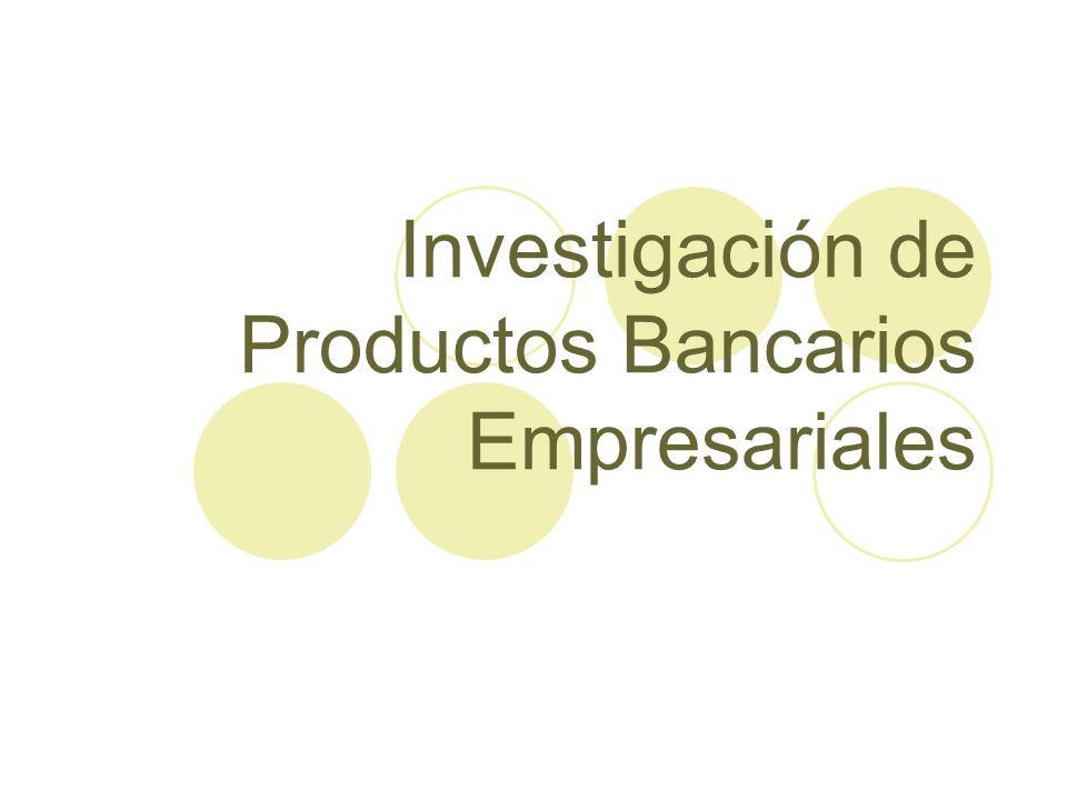 Investigación de Productos Bancarios Empresariales