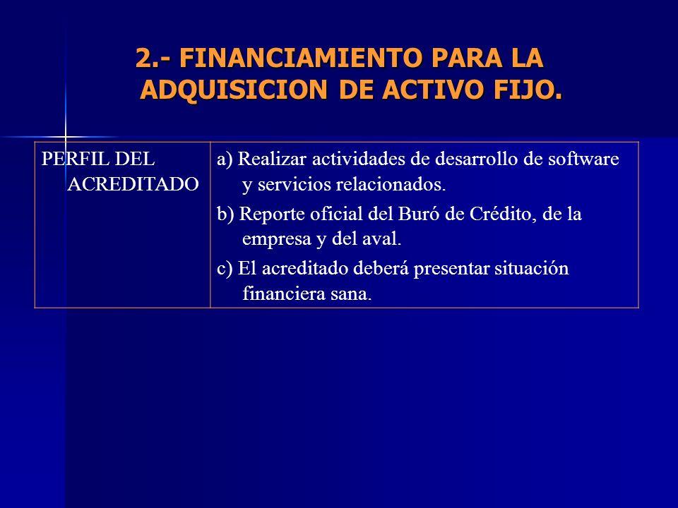 2.- FINANCIAMIENTO PARA LA ADQUISICION DE ACTIVO FIJO.