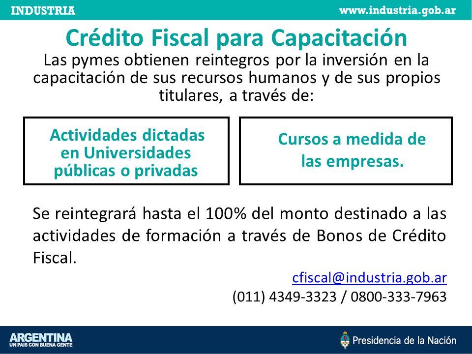 Crédito Fiscal para Capacitación Las pymes obtienen reintegros por la inversión en la capacitación de sus recursos humanos y de sus propios titulares, a través de: