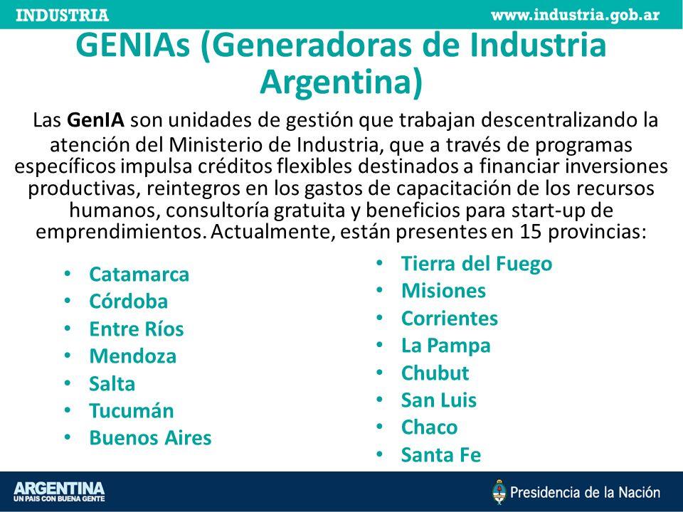 GENIAs (Generadoras de Industria Argentina) Las GenIA son unidades de gestión que trabajan descentralizando la atención del Ministerio de Industria, que a través de programas específicos impulsa créditos flexibles destinados a financiar inversiones productivas, reintegros en los gastos de capacitación de los recursos humanos, consultoría gratuita y beneficios para start-up de emprendimientos. Actualmente, están presentes en 15 provincias: