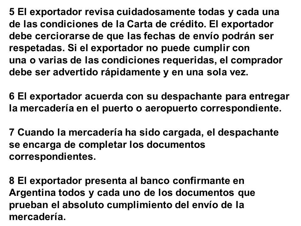 5 El exportador revisa cuidadosamente todas y cada una de las condiciones de la Carta de crédito. El exportador debe cerciorarse de que las fechas de envío podrán ser respetadas. Si el exportador no puede cumplir con