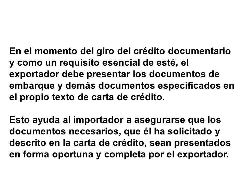 En el momento del giro del crédito documentario y como un requisito esencial de esté, el exportador debe presentar los documentos de embarque y demás documentos especificados en el propio texto de carta de crédito.