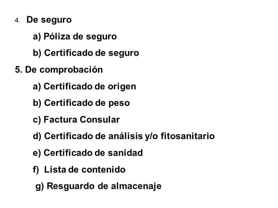 b) Certificado de seguro 5. De comprobación a) Certificado de origen