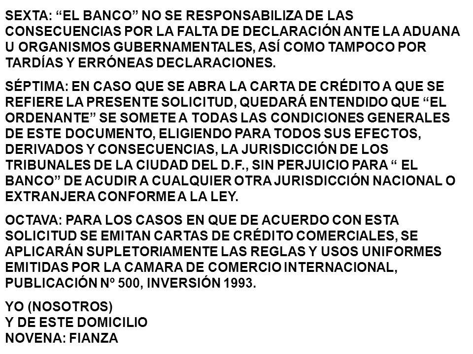 SEXTA: EL BANCO NO SE RESPONSABILIZA DE LAS CONSECUENCIAS POR LA FALTA DE DECLARACIÓN ANTE LA ADUANA U ORGANISMOS GUBERNAMENTALES, ASÍ COMO TAMPOCO POR TARDÍAS Y ERRÓNEAS DECLARACIONES.