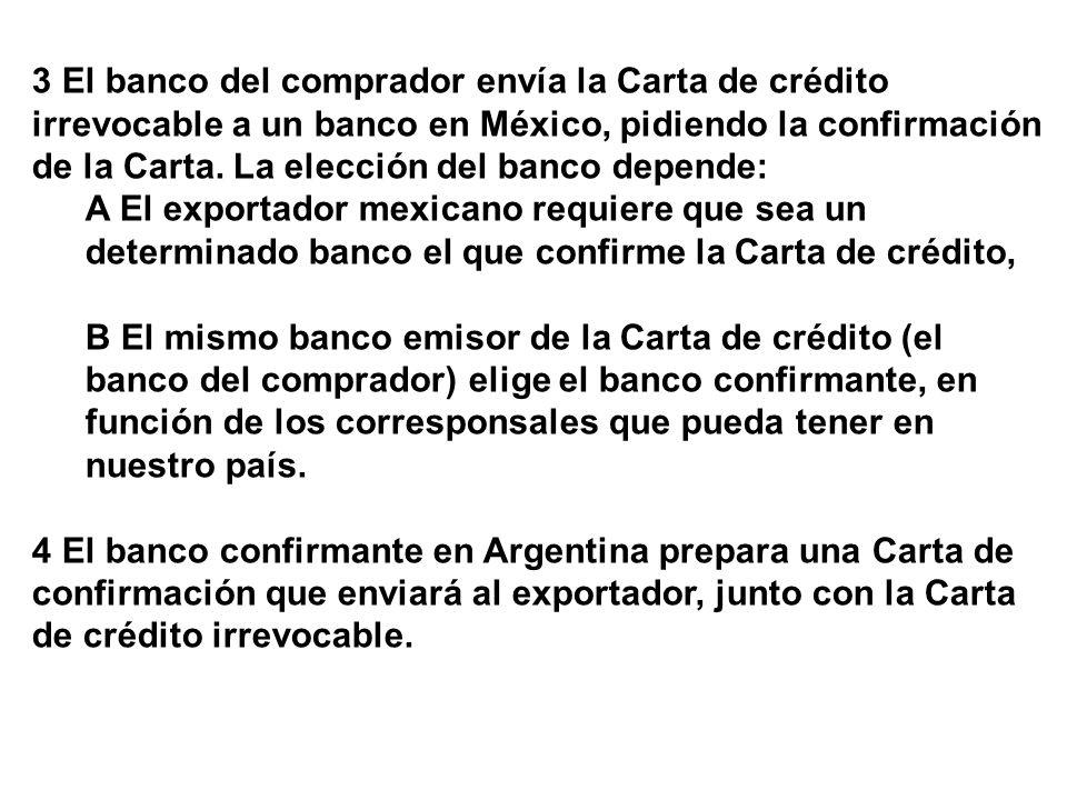 3 El banco del comprador envía la Carta de crédito irrevocable a un banco en México, pidiendo la confirmación de la Carta. La elección del banco depende: