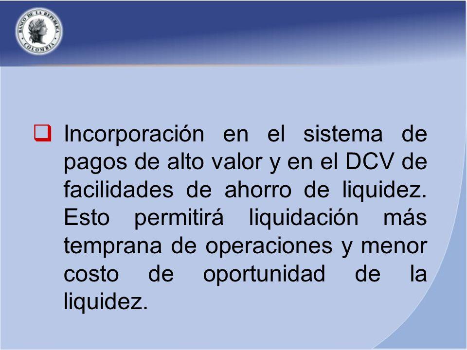 Incorporación en el sistema de pagos de alto valor y en el DCV de facilidades de ahorro de liquidez.