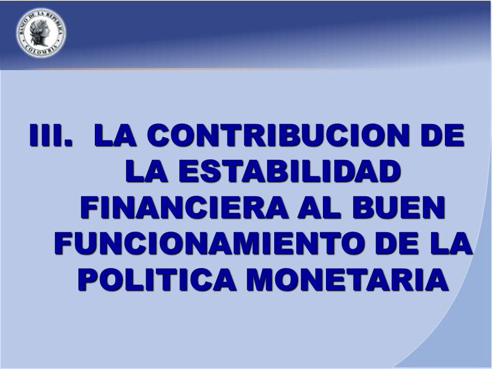 III. LA CONTRIBUCION DE LA ESTABILIDAD FINANCIERA AL BUEN FUNCIONAMIENTO DE LA POLITICA MONETARIA