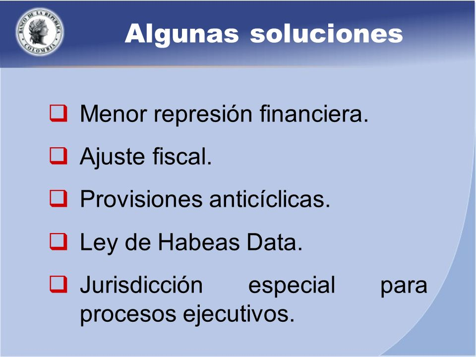 Algunas soluciones Menor represión financiera. Ajuste fiscal.