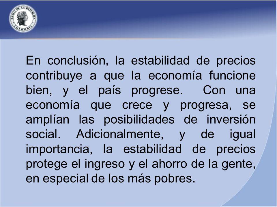 En conclusión, la estabilidad de precios contribuye a que la economía funcione bien, y el país progrese.