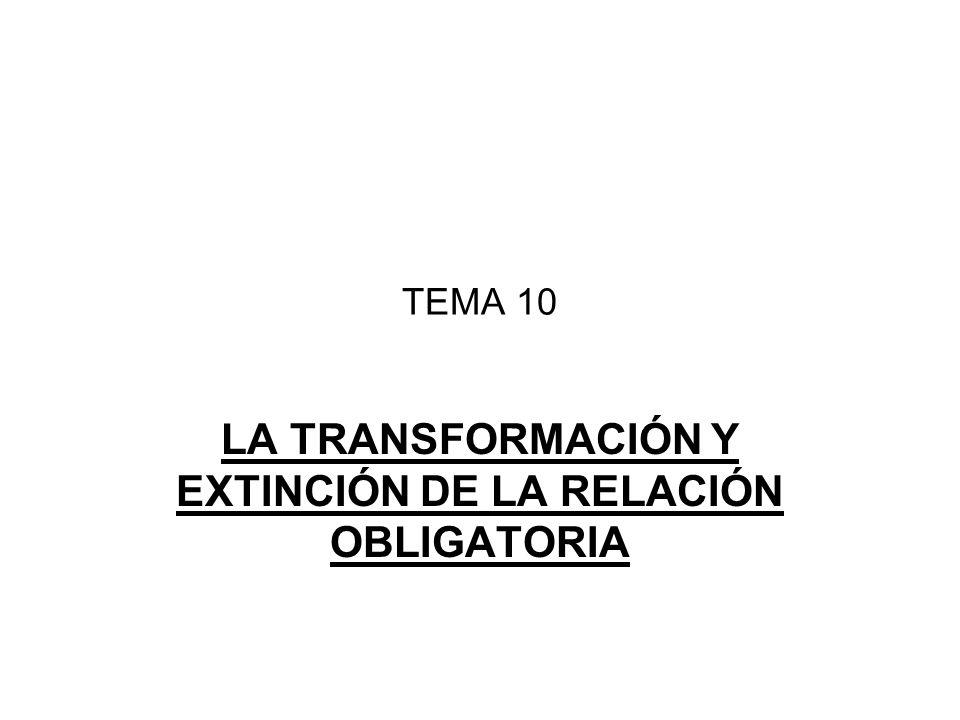 LA TRANSFORMACIÓN Y EXTINCIÓN DE LA RELACIÓN OBLIGATORIA