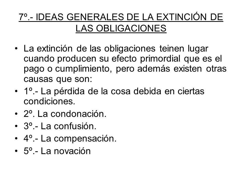 7º.- IDEAS GENERALES DE LA EXTINCIÓN DE LAS OBLIGACIONES