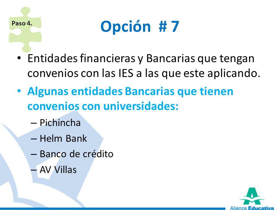 Paso 4.Opción # 7. Entidades financieras y Bancarias que tengan convenios con las IES a las que este aplicando.
